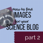 How to find images for your science blog – Part 2