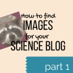 How to find images for your science blog – Part 1